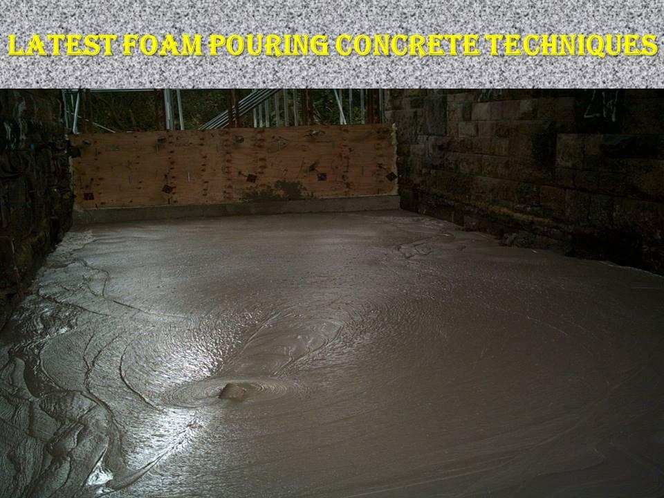 Latest Foam Pouring Concrete Techniques