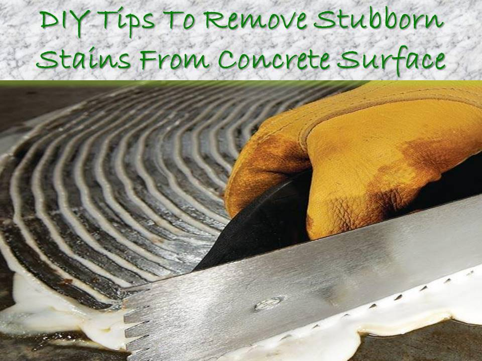 DIY Tips To Remove Stubborn Stains From Concrete Surface