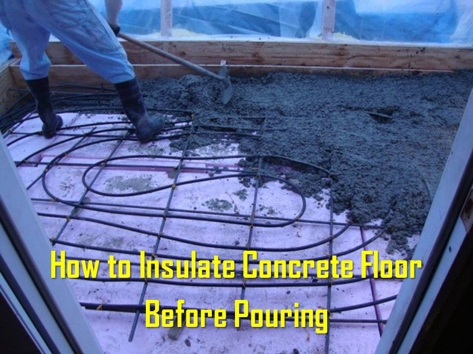 How to insulate concrete floor before pouring for Insulating basement floor before pouring